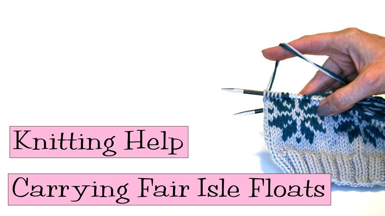 Knitting Help - Carrying Fair Isle Floats - YouTube