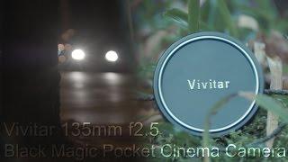 vivitar 135mm f2 5 low light footage bmpcc