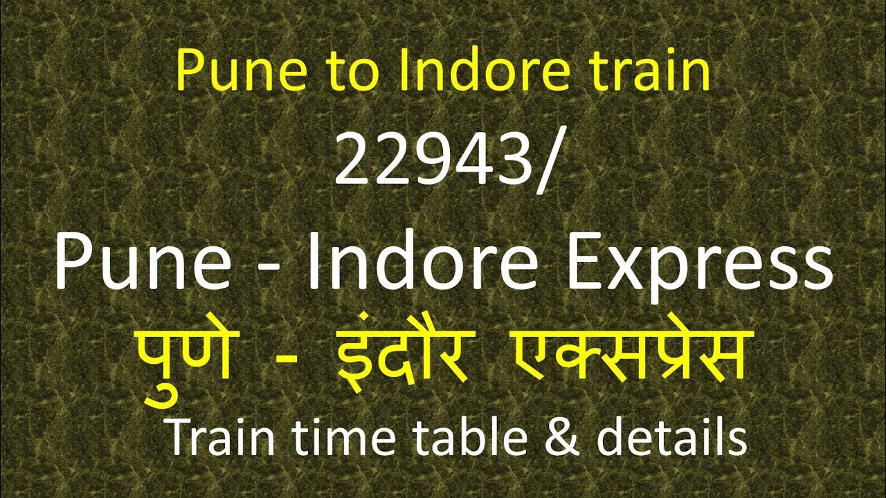 22943 Pune Indore Express / train timings route stops / how to reach Pune  to Indore