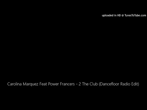 Carolina Marquez Feat Power Francers - 2 The Club (Dancefloor Radio Edit)