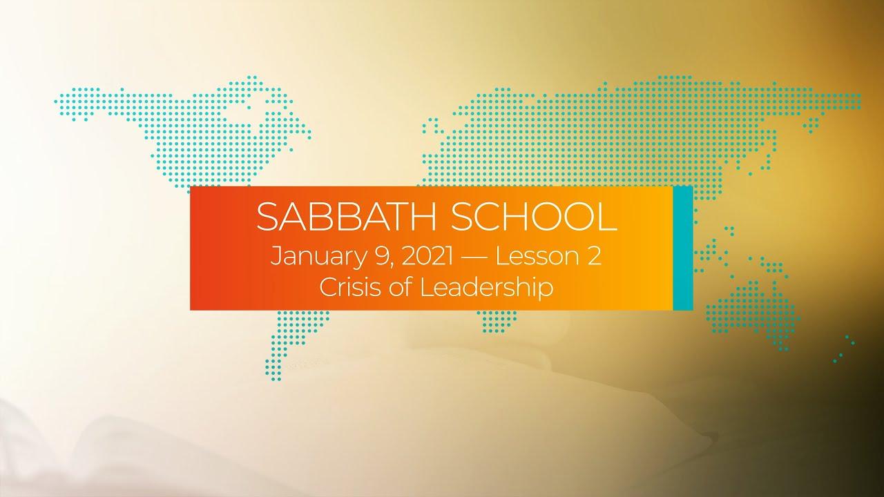Sabbath School - 2021 Q1 Lesson 2: Crisis of Leadership