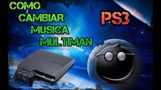 TUTORIAL COMO CAMBIAR MUSICA PS3 MULTIMAN 2017