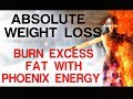 Absolute Weight Loss - Burn Excess Fat With Phoenix Energy - Subliminal Affirmations