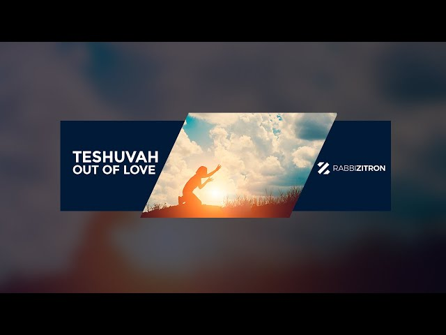 Teshuvah out of love