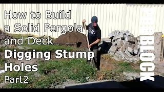 How To Build A Solid Pergola And Deck - Digging Stump Holes - Part 2 Of 2