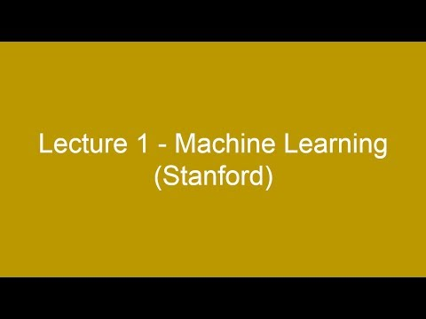 Lecture 1 - Machine Learning (Stanford)