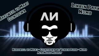 Hardwell vs Makj  - Countdown w/ Linkin Park - Numb [AfroNoise Mashup]