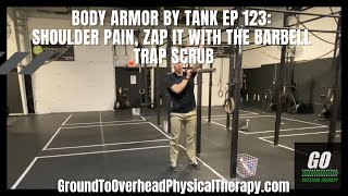 Body Armor By Tank Ep 123: Shoulder pain, zap it with the barbell trap scrub