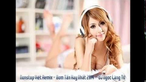 nonstop vit remix  bom tn hay nht 2014  dj ngc lng t