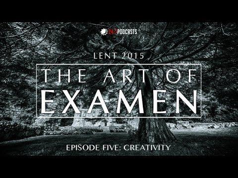 The Art of Examen - Episode Five: Creativity // Lent Podcasts 2015