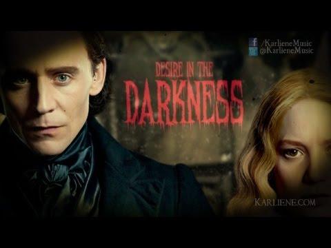 Karliene - Desire in the Darkness - A Crimson Peak Fan Song