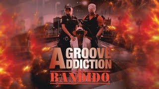 Baixar Groove Addiction - Bandido (Official Video)