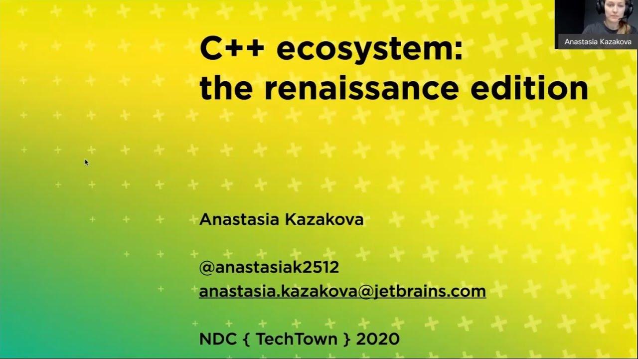 C++ ecosystem: the renaissance edition - Anastasiia Kazakova
