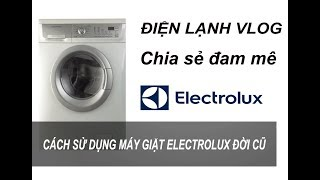 Hướng Dẫn Cách Sử Dụng Máy Giặt Electrolux Đời Cũ - Điện Lạnh Vlog