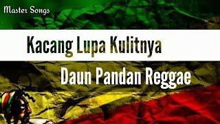 Download Lagu Lirik Lagu Kacang Lupa Kulitnya~Daun Pandan Reggae mp3