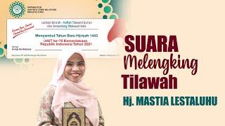 Suara Melengking Tilawah Hj. Mastia Lestaluhu (Lailatul Qiro'ah - Haflah Tilawatil Qur'an)