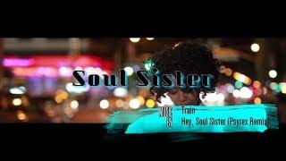 SOUL SISTER - TRAIN: HEY, SOUL SISTER (Psyrex Remix) [No Copyright Music] VIDEO