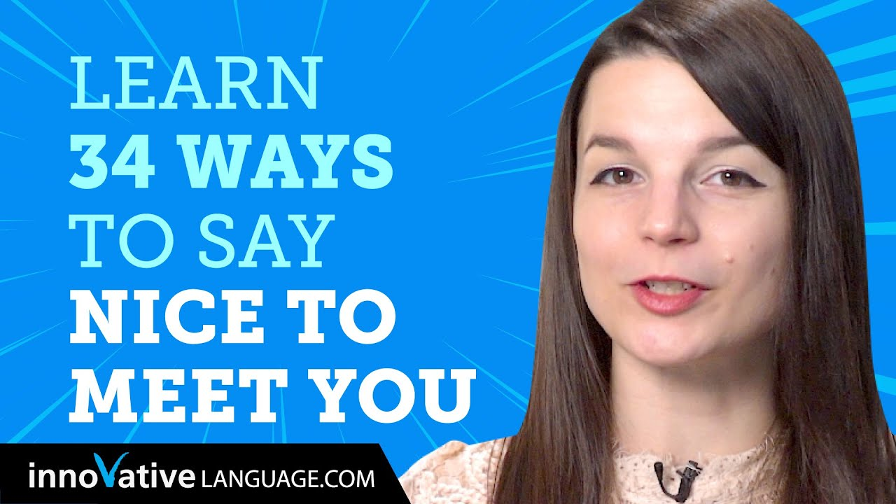 Learn How To Say Nice to meet you in 34 Languages!