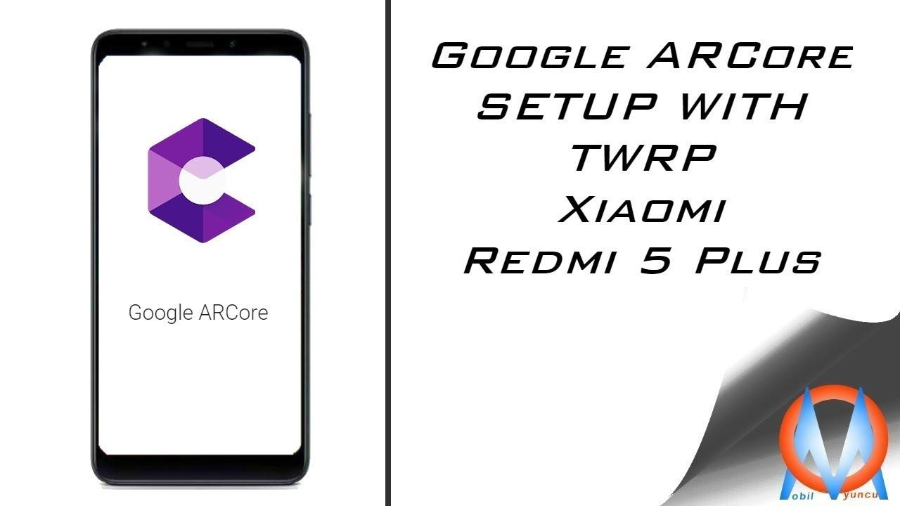 Xiaomi Redmi 5 plus Google ARCore Setup with TWRP Patch