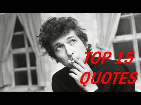 Top 15 -  Bob Dylan Quotes