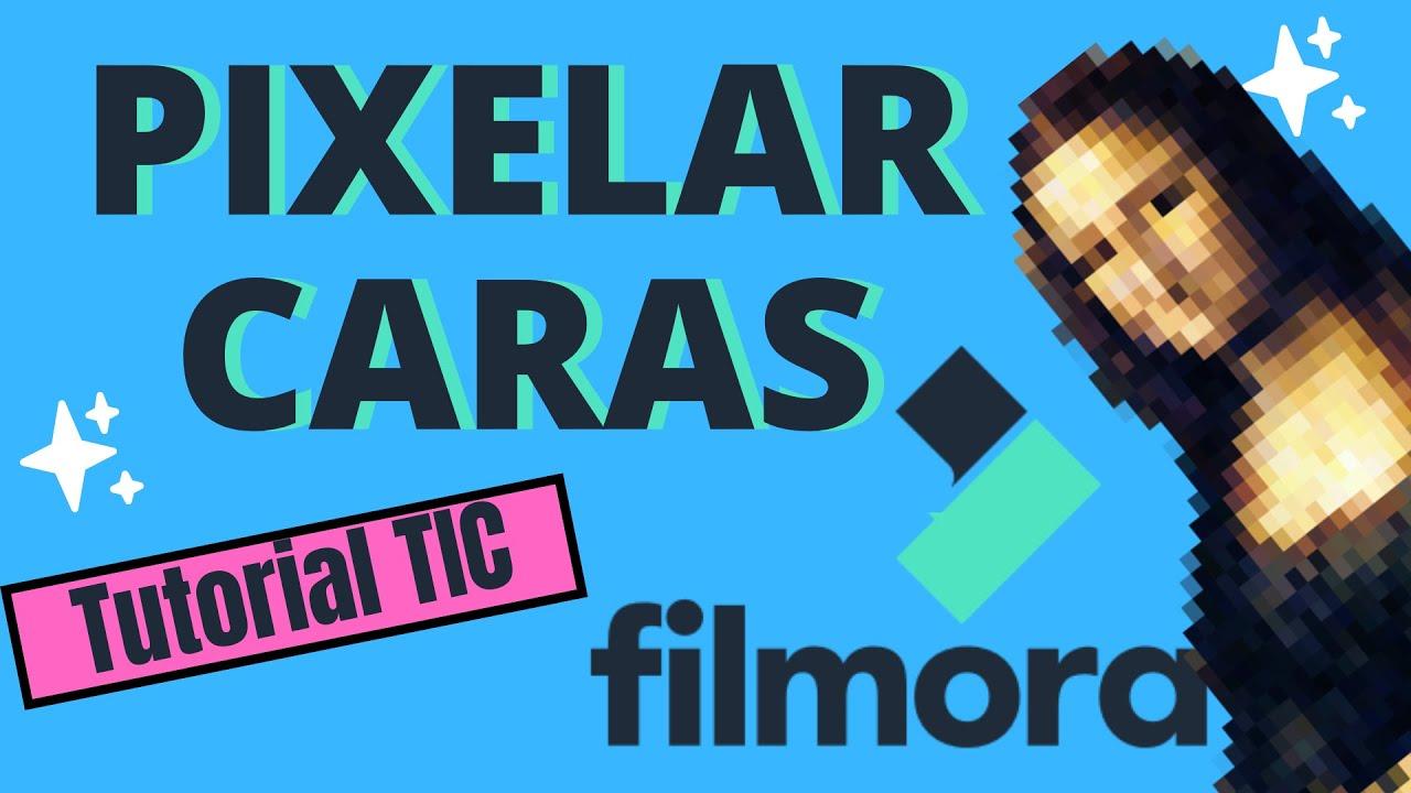 ¿CÓMO PIXELAR CARAS EN FILMORA?