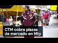 CTM cobra plazas de mercado en Mty - Corrupción - Denise Maerker 10 en punto