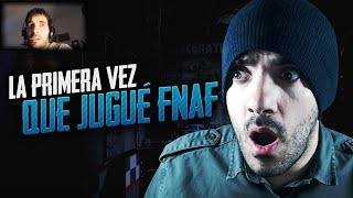 ASÍ FUE LA PRIMERA VEZ QUE JUGUÉ FIVE NIGHTS AT FREDDY'S