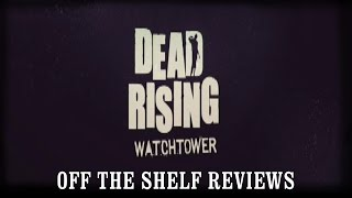 Dead Rising: Watchtower Review - Off The Shelf Reviews