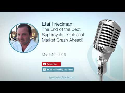 Etai Friedman: The End of the Debt Supercycle -  Colossal Market Crash Ahead!