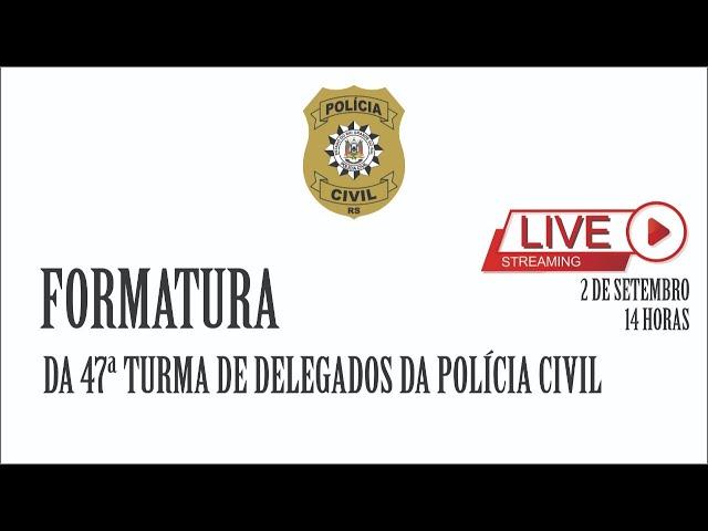 Formatura da 47ª Turma de Delegados de Polícia - Polícia Civil/RS