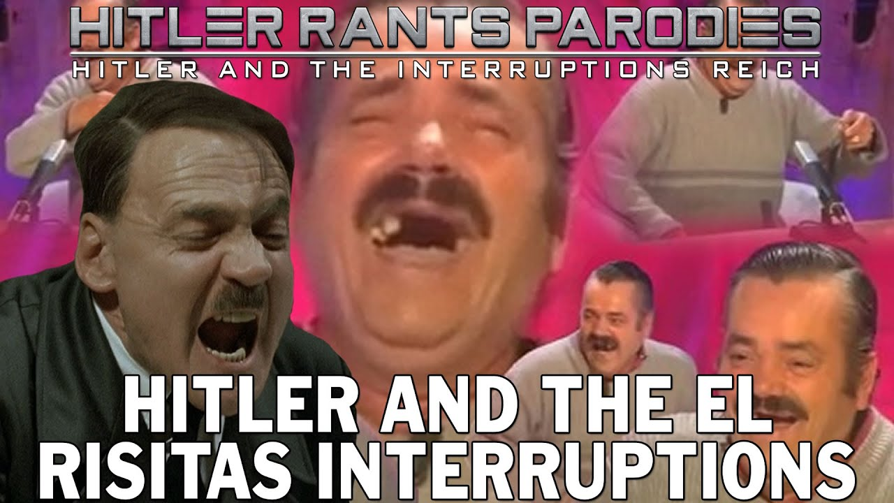 Hitler and the El Risitas interruptions