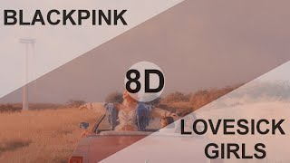BLACKPINK - LOVESICK GIRLS [8D USE HEADPHONE] 🎧