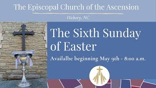 May 9th - The Sixth Sunday of Easter