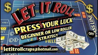Craps Betting Strategy - PRESS YOUR LUCK - BEGINNER OR LOW ROLLER STRATEGY