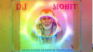 Sai Baba Tu Hamesha Mere Sath Rahey ( Hard Dholki Dj Mix )Dj Mohit Mixing Maina Purwa Payagpur