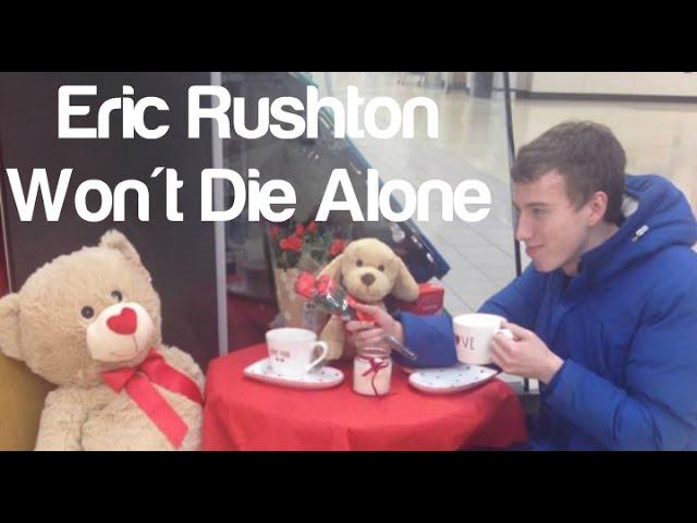 Eric Rushton Won't Die Alone