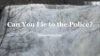 Ithaca Cortland Lawyer Can You Lie to the Police?
