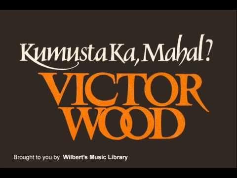 KUMUSTA KA, MAHAL - Victor Wood