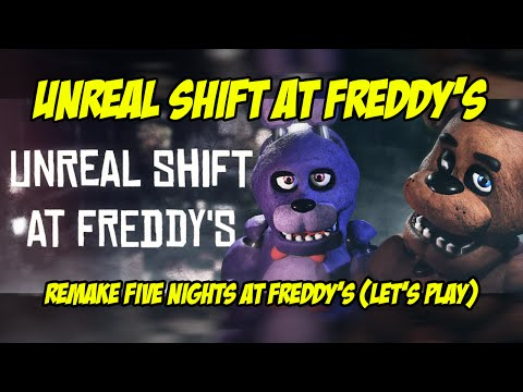 [►] Unreal Shift at Freddy's (Remake Five Nights at Freddy's / FNaF / FNaU) (Let's Play)