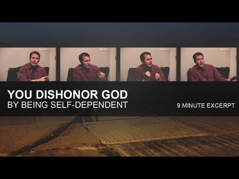 You Dishonor God by Being Self-Dependent - Tim Conway