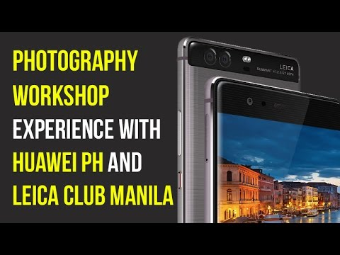 Photography Workshop with Huawei Philippines and Leica Manila Club