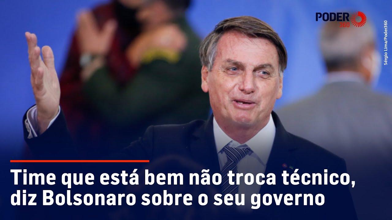 Time que está bem não troca técnico, diz Bolsonaro sobre o seu governo | Poder360