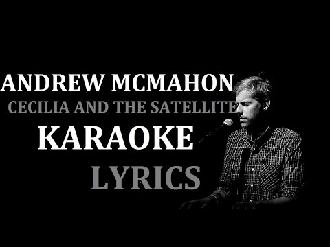 ANDREW MCMAHON - CECILIA AND THE SATELLITE KARAOKE COVER LYRICS