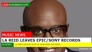 LA Reid Leaves Sony/Epic Records/Music News TV