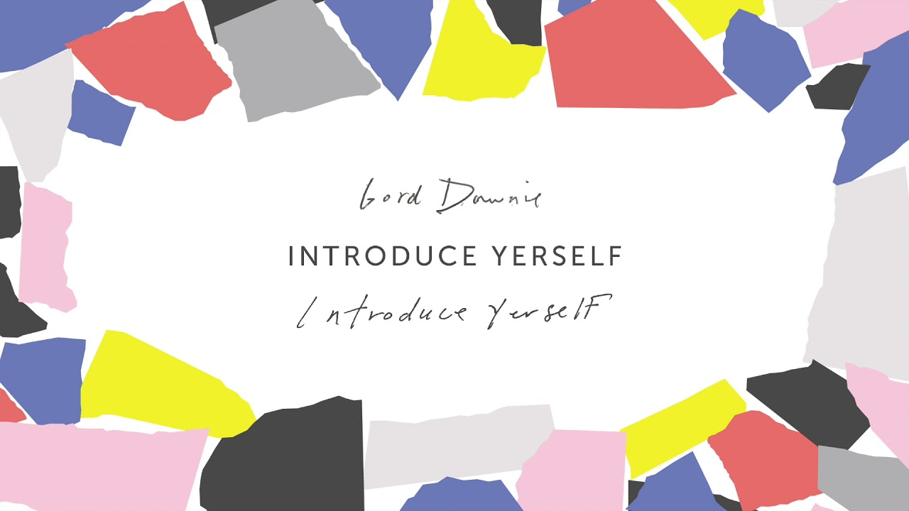 gord downie introduce yerself official audio youtube