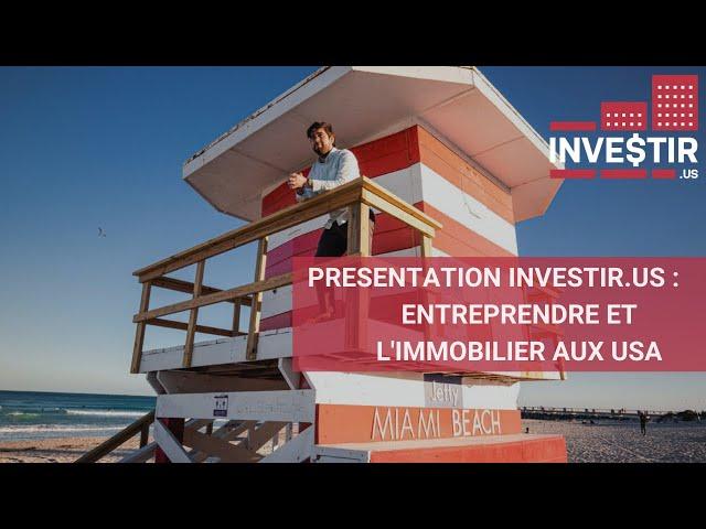 Présentation Investir.US : Entreprendre et l'immobilier aux USA