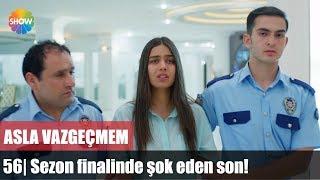 Скачать Asla Vazgeçmem 56 Bölüm Sezon Finalinde şok Eden Son