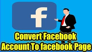 Convert Facebook Account To Facebook Page | How To Convert Facebook Profile To Facebook Page