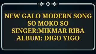 New Galo Modern song!!So Moko So