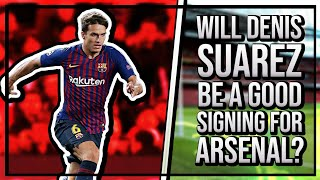 Will Denis Suarez Be A Good Signing For Arsenal? | The Fans Have Their Say